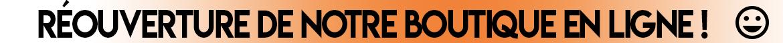 Réouverture de notre boutique en ligne ... Les expéditions reprennent